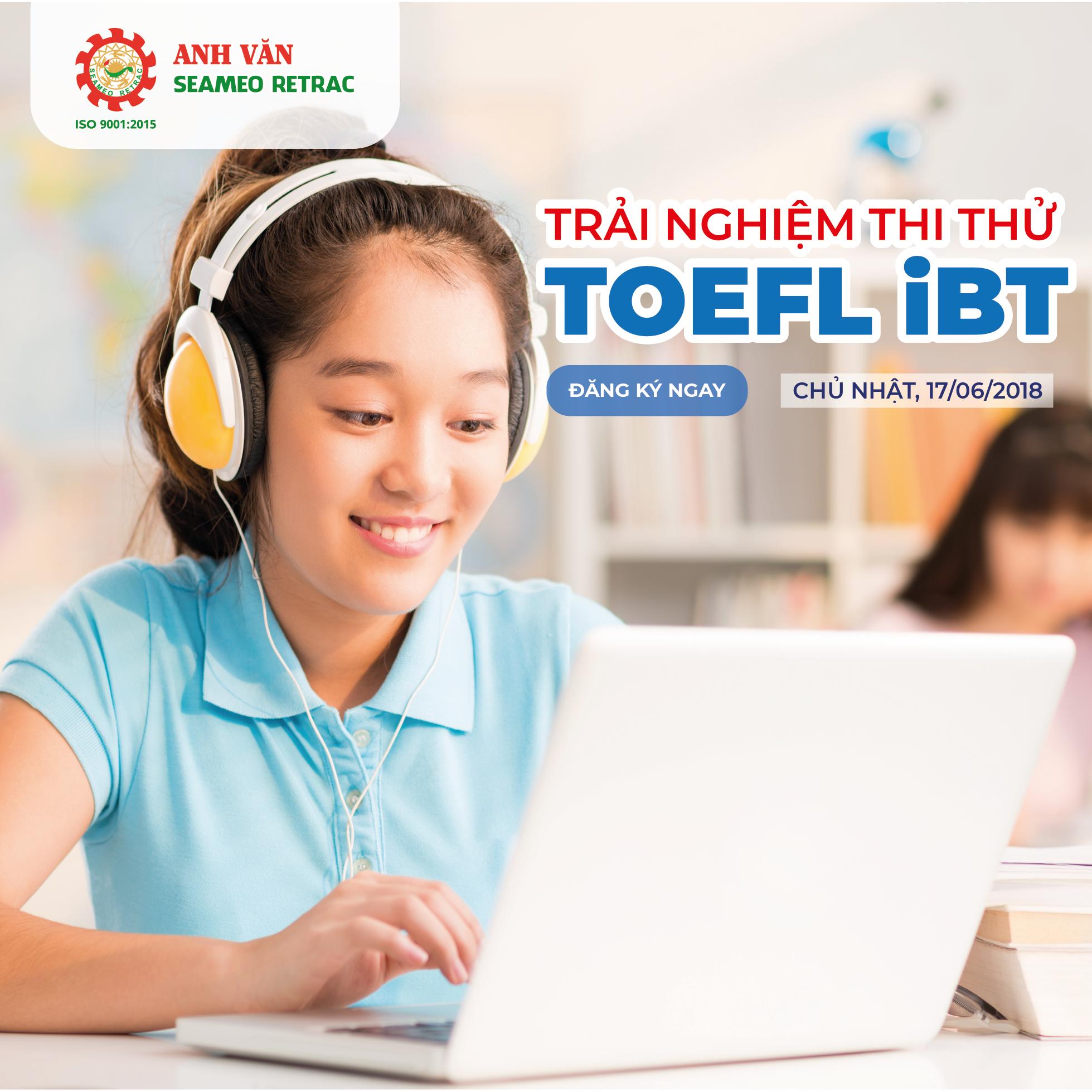 TRẢI NGHIỆM THI THỬ TOEFL – IBT TẠI SEAMEO RETRAC!